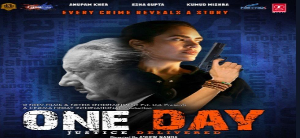 Anupam Kher, Esha Gupta's 'One Day: Justice Delivered' gets release date